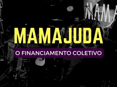 MamAjuda: O Financiamento Coletivo